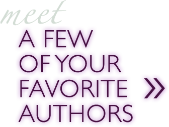 Meet a Few of Your Favorite Authors